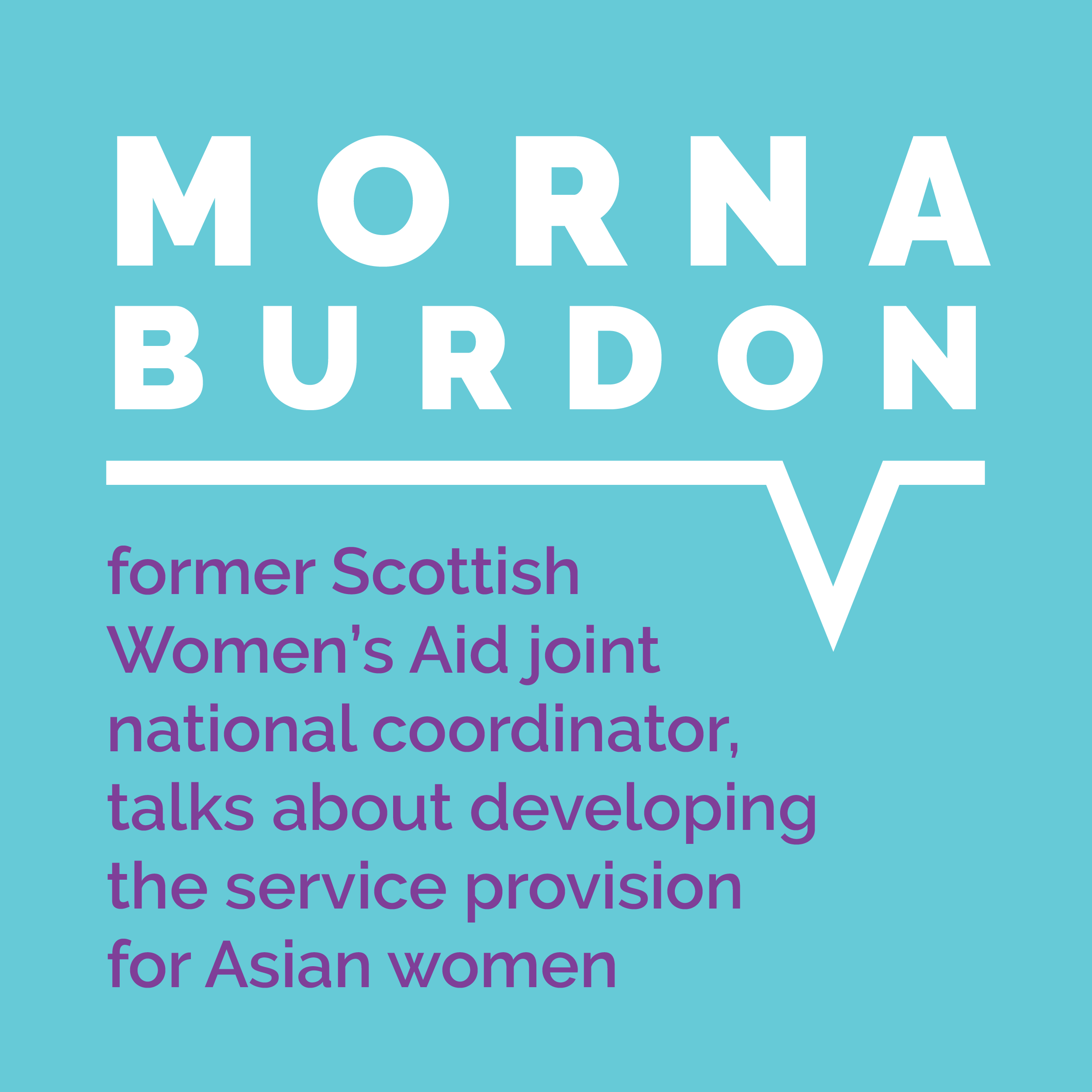 Morna Burdon, former Scottish Women's Aid joint national coordinator, talks about developing the service provision for Asian women