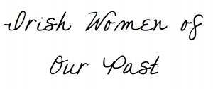 Irish Women of Our Past