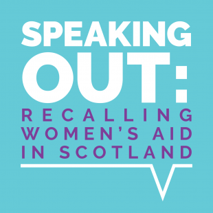 Speaking Out: Recalling Women's Aid in Scotland