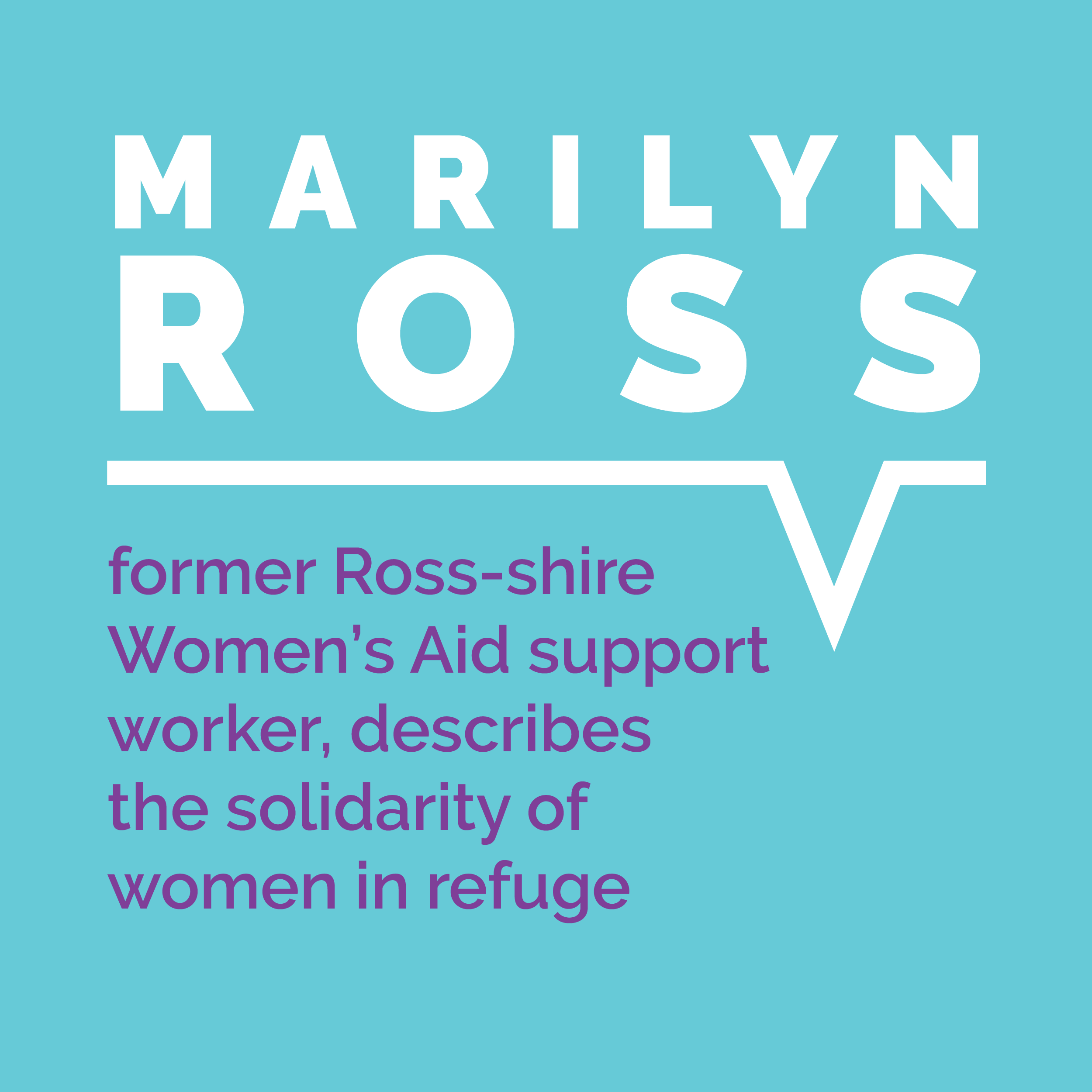 Marilyn Ross, former Ross-shire Women's Aid support worker, describes the solidarity of women in refuge