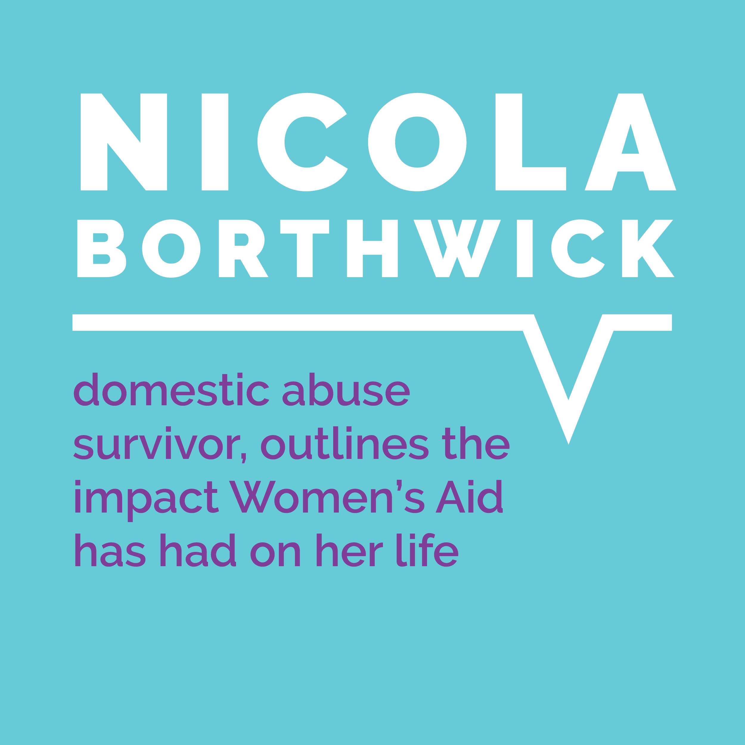 Nicola Borthwick, domestic abuse survivor, outlines the impact Women's Aid has had on her life