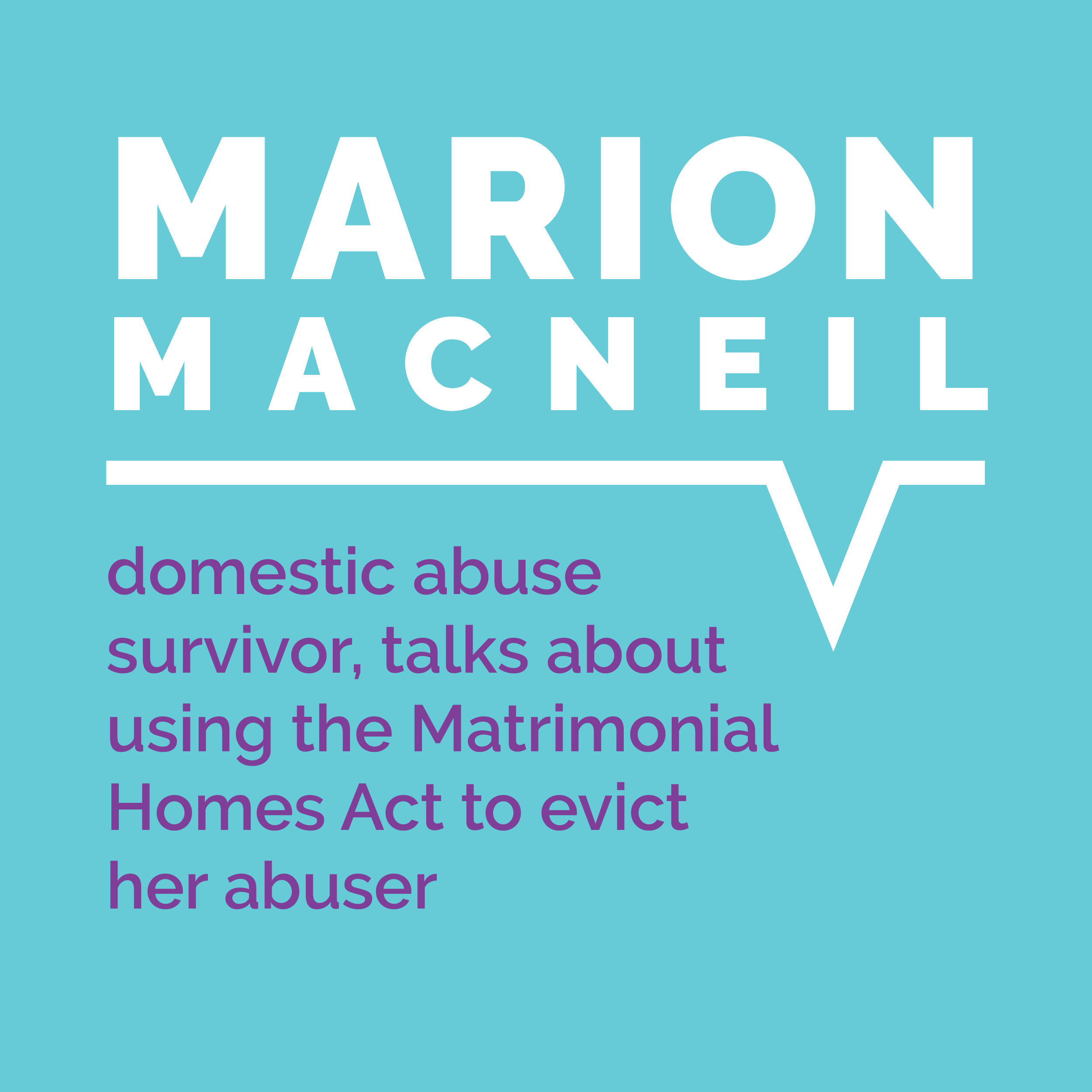 Marion MacNeil, domestic abuse survivor, talks about using the Matrimonial Homes Act to evict her abuser
