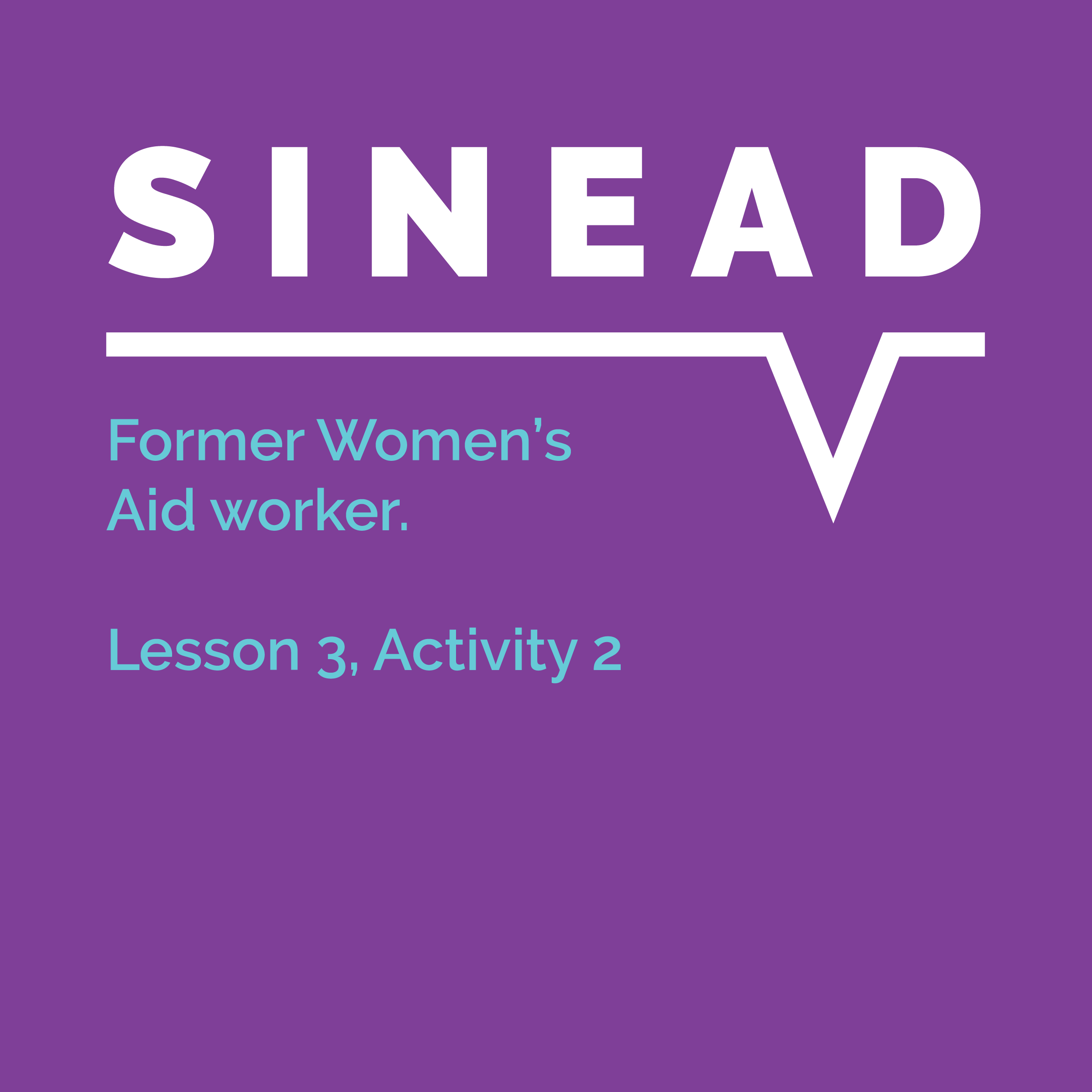 Speaking Out Learning Resource, Lesson 3, Activity 2: Sinead, former Women's Aid worker
