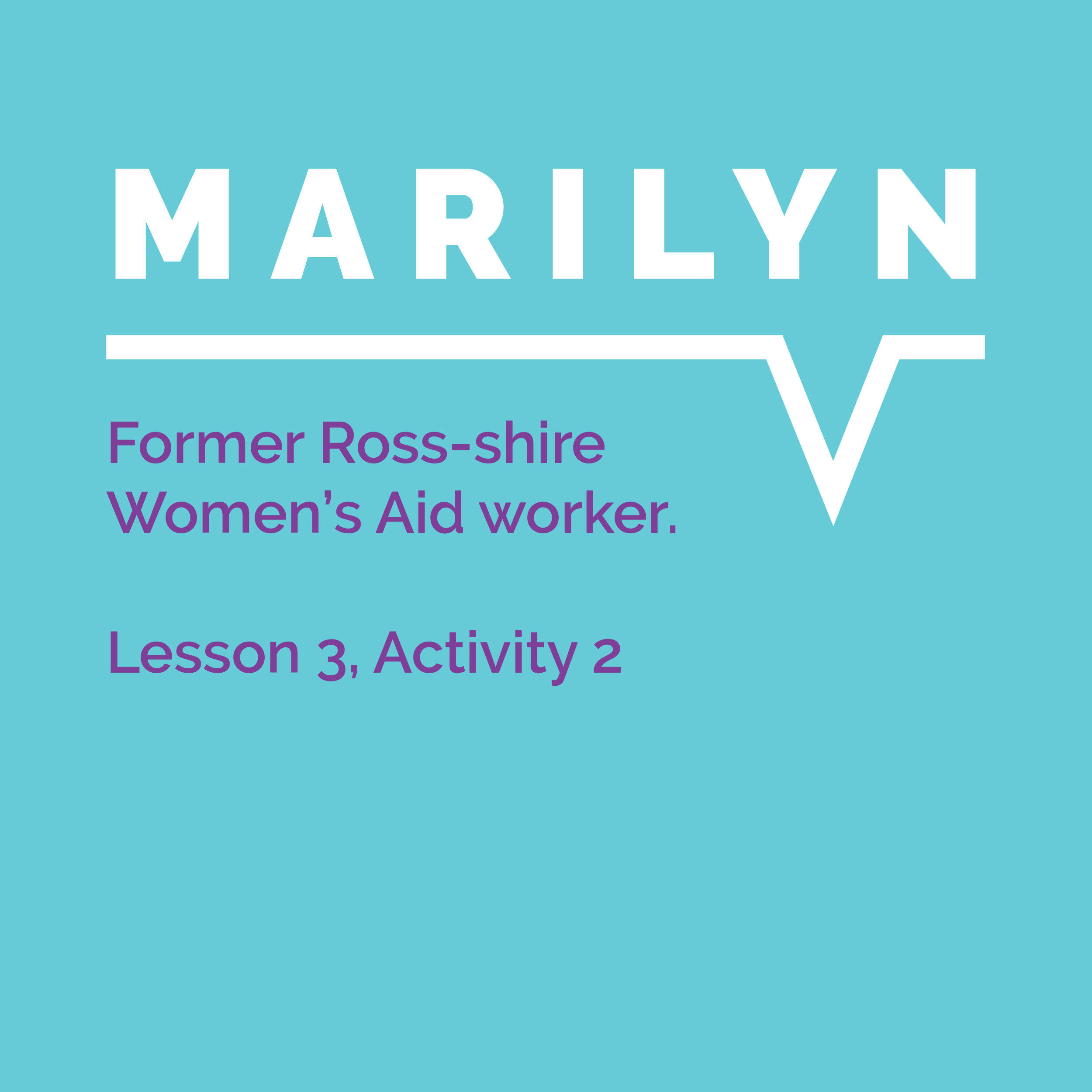Speaking Out Learning Resource, Lesson 3, Activity 2: Marilyn, former Ross-shire Women's Aid worker