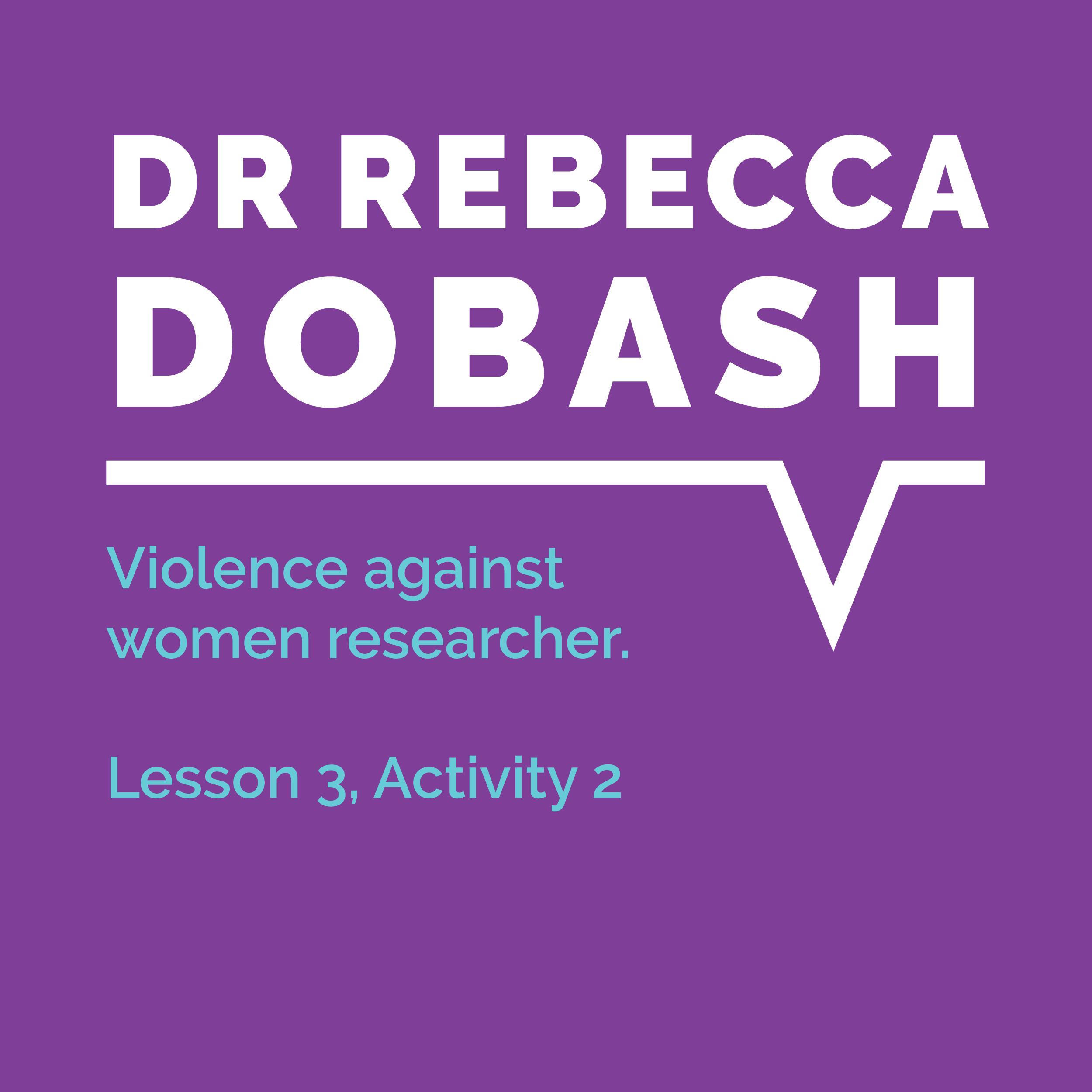 Speaking Out Learning Resource, Lesson 3, Activity 2: Dr Rebecca Dobash, violence against women researcher