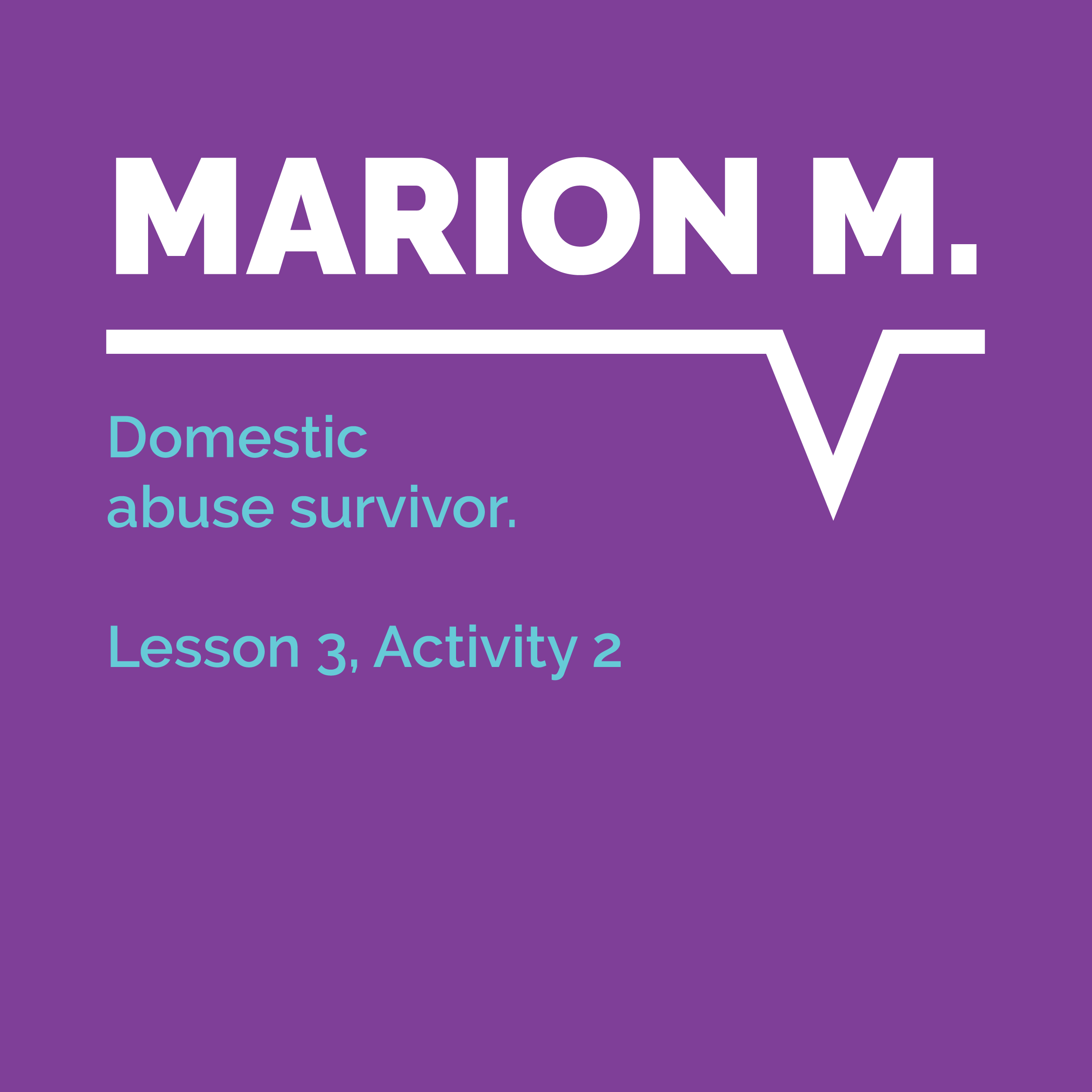 Speaking Out Learning Resource, Lesson 3, Activity 2: Marion M., domestic abuse survivor