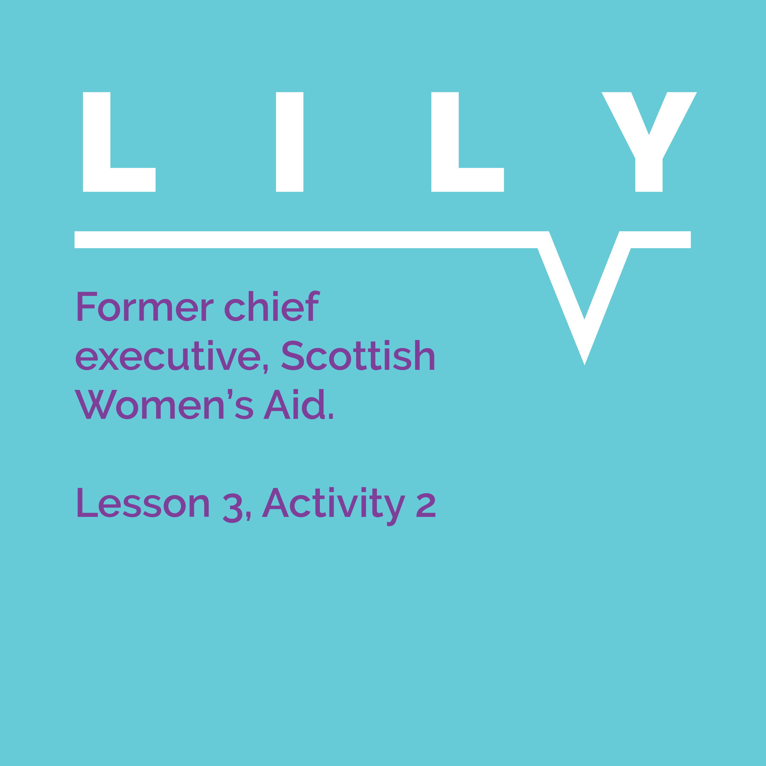 Speaking Out Learning Resource, Lesson 3, Activity 2: Lily, Former chief executive, Scottish Women's Aid