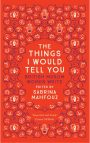 The Book Cover of The things I would Tell You : Bristish Muslim Women Write