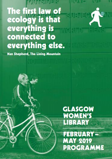 "A green tinted cover that shows two women standing with their bikes. The text reads ""Glasgow Women's Library: February to May 2019. ""The first law of ecology is that everything is connected to everything else."" ― Nan Shepherd, The Living Mountain"""