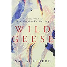 book cover of Wild Geese by Nan Shepherd with white feathers on a background of blue, the title is in red across the centre of the book, with 'a collection of Nan Shepherds writing' written in a small black font above the title. The authors name is written in black capitals at the bottom of the cover.