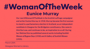 Our next #WomanOfTheWeek is the Scottish suffrage campaigner and writer Eunice Murray. In 1918, Murray became the first woman to stand in a parliamentary election in Scotland, as an independent candidate in Glasgow for the, local, Bridgeton constituency.