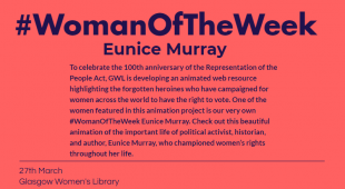 To celebrate the 100th anniversary of the Representation of the People Act, GWL is developing an animated web resource highlighting the forgotten heroines who have campaigned for women across the world to have the right to vote. One of the women featured in this animation project is our very own #WomanOfTheWeek Eunice Murray.
