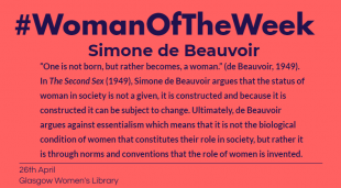 "Pink post with blue, bold writing that reads """"One is not born, but rather becomes, a woman."" (de Beauvoir, 1949). In The Second Sex (1949), Simone de Beauvoir argues that the status of woman in society is not a given, it is constructed and because it is constructed it can be subject to change. Ultimately, de Beauvoir argues against essentialism which means that it is not the biological condition of women that constitutes their role in society, but rather it is through norms and conventions that the role of women is invented."""
