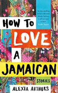 How to Love a Jamaican Alexia Arthurs