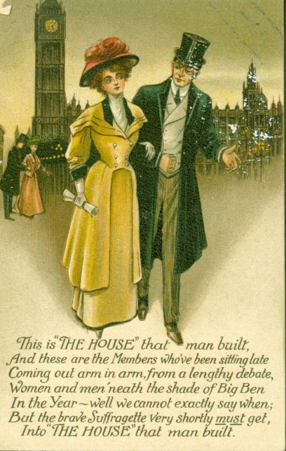 A pro-suffrage postcard that puts a spin on a series of anti-suffrage postcards that are based on the rhyme 'This is the house that Jack built'. The postcard shows a woman and man walking with the Houses of Parliament in the background.
