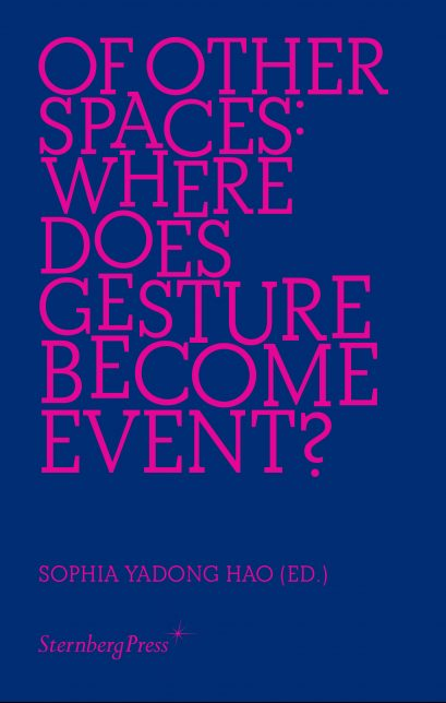 Book cover, Of Other Spaces: Where Does Gesture Become Event? Credit: Sternberg Press