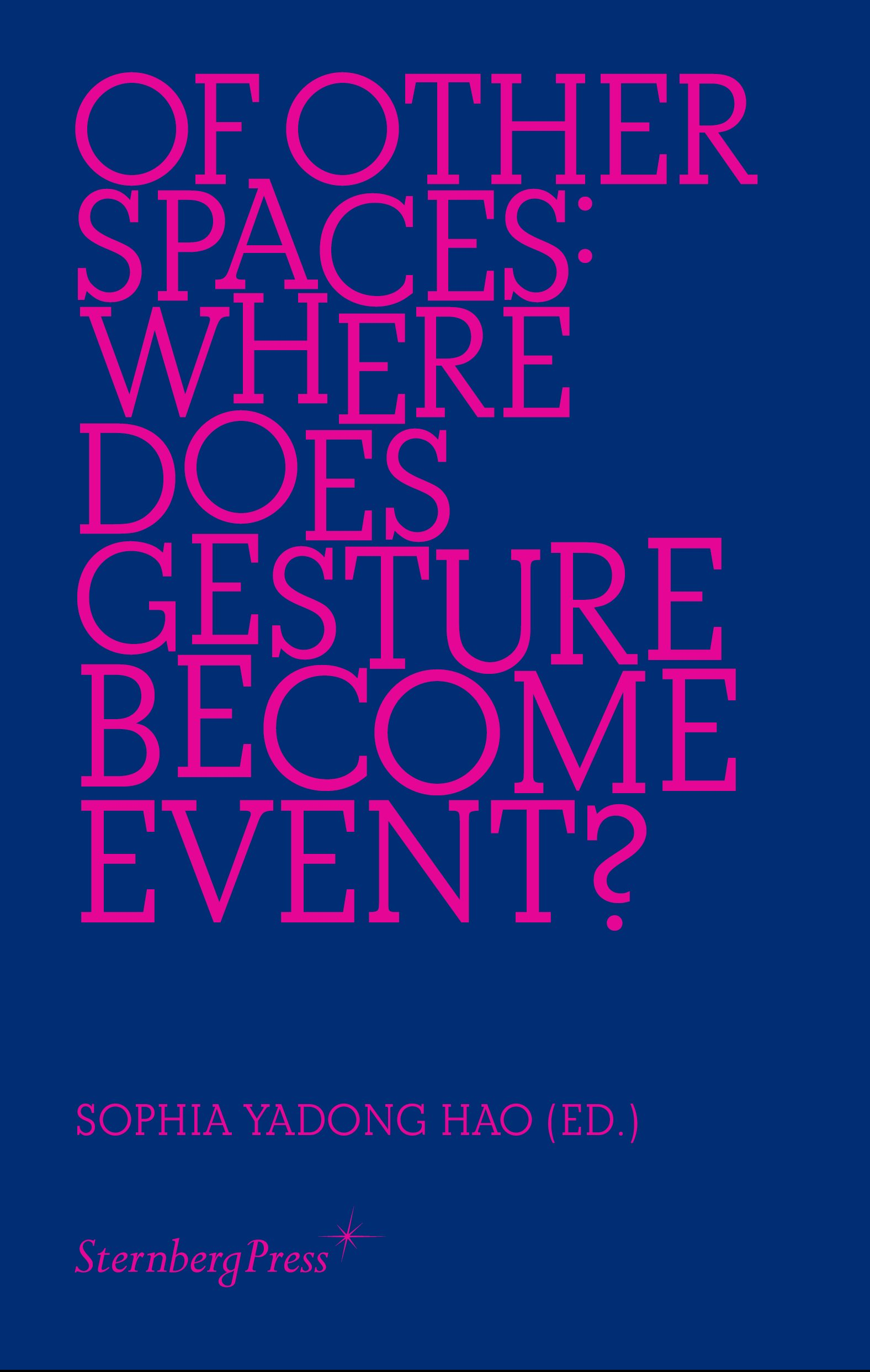Book cover, Of Other Spaces: Where Does Gesture Become Event? edited by Sophia Yadong Hao. The title is in pink on a dark blue background