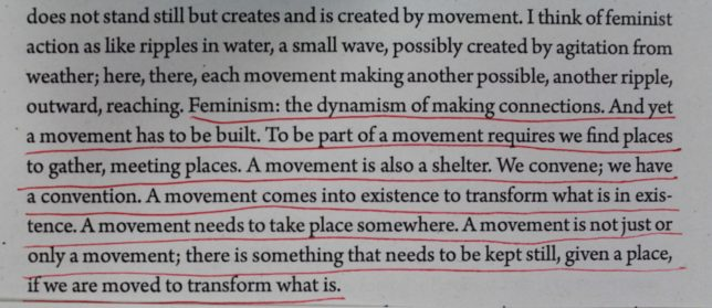 Photograph of underlined text which reads, ' Feminism: the dynamism of making connections. And yet a movement requires we find places to gather, meeting places. A movement comes into existence to transform what is in existence. A movement needs to take place somewhere. A movement is not just or only a movement; there is something that needs to be kept still, given a place, if we are moved to trandsform what is.'