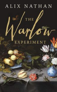 The cover of The Warlow Experiment by Alix Nathan. A renaissance style painting of a table strewn with flowers, fruit, and various bugs.