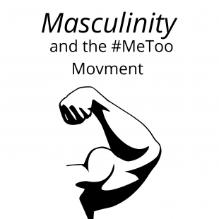 White background. The words Masculinity and the #MeToo movement written at the top and underneath is a drawing of an arm flexing its biceps.