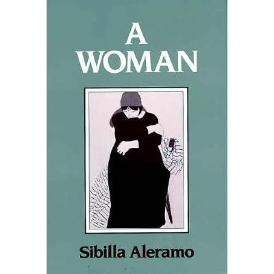 Cover of the book A Woman by Sibilla Aleramo. A grey blue background. The title is in white letters at the top, the author's name in black letters at the bottom. In the centre a drawing of a woman wearing a long bulky black dress. She has her arm round her self like she is shielding herself from something.