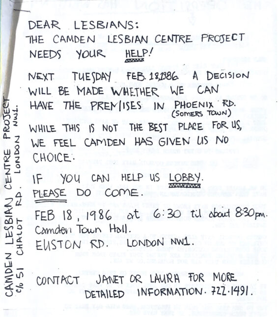 Flyer appealing for help to lobby for CLC&BLG's Phoenix Road premises (Feb 1986). Text begins, 'DEAR LESBIANS: THE CAMDEN LESBIAN CENTRE PROJECT NEEDS YOUR HELP!' It then gives details of where and when the public meeting to decide on change of use will be held - Camden Town Hall, 6.30-8.30pm on 18 Feb.