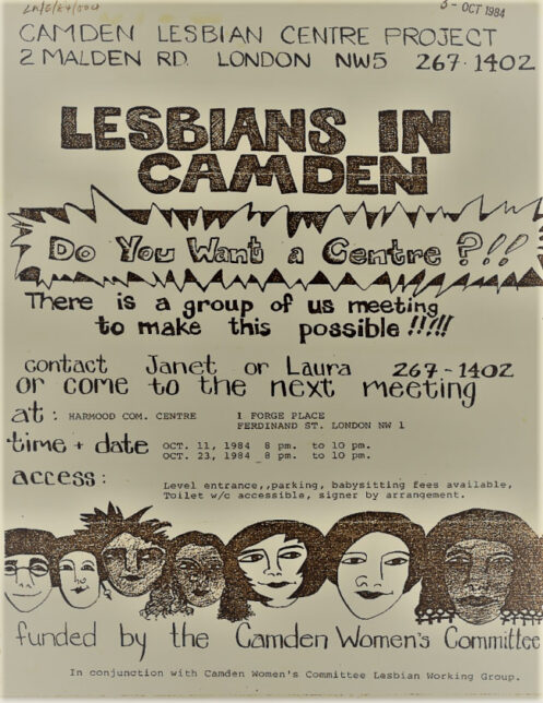 """Flyer for Camden Lesbian Centre Project. In bold all-caps, the text reads """"LESBIANS IN CAMDEN""""; underneath, in bubble writing in a ragged cloud, it continues """"Do You Want a Centre?!!"""" It then states that a group of women are meeting to make this happen, and gives details of a meeting at 1 Forge Place in Oct 1984. Along the bottom, an illustration of seven different womens faces and a tagline that reads """"funded by the Camden Womens Committee""""."""