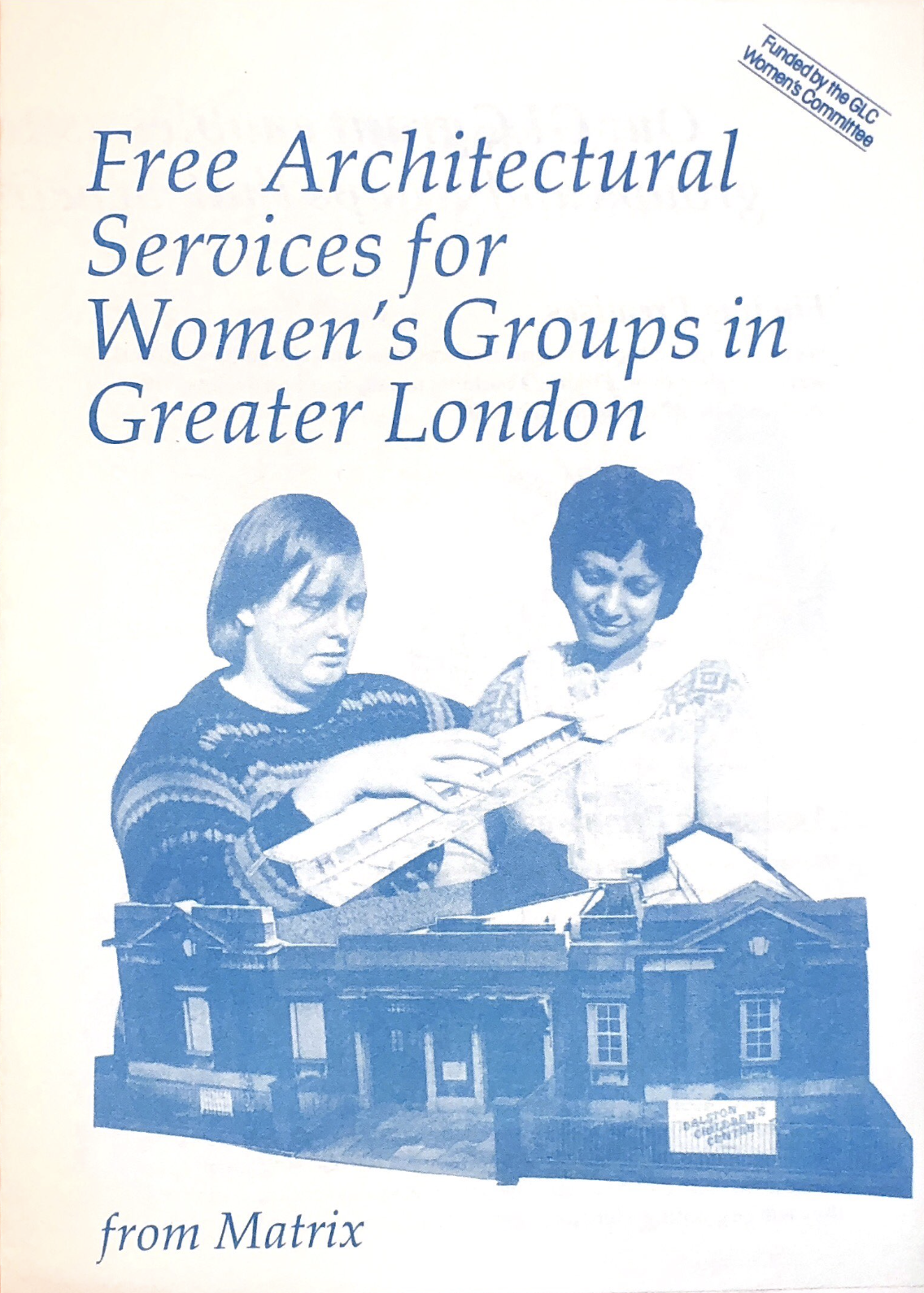 Matrix Feminist Design Co-operative leaflet, featuring cyanotype cut-out photo of two people working together on a model of Dalston Children's Centre. The person on the left holds a component of the model in their hand, while the person on the right looks down at the model and smiles. Above, the leaflet title reads 'Free Architectural Services for Women's Groups in Greater London - Funded by the GLC Women's Committee'.